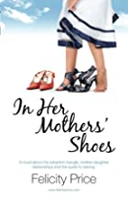 In Her Mothers' Shoes by Felicity Price