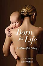 Born for Life: A Midwife's Story by Julie…