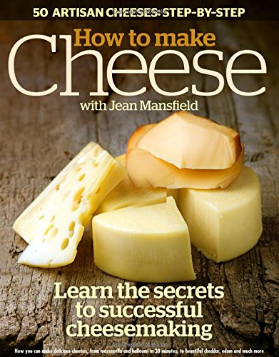 how-to-make-cheese-learn-the-secrets-to-successful-cheesemaking