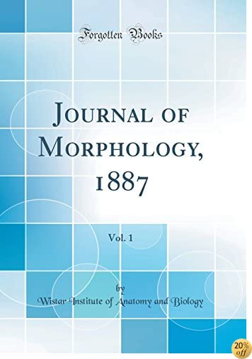 Journal of Morphology, 1887, Vol. 1 (Classic Reprint)