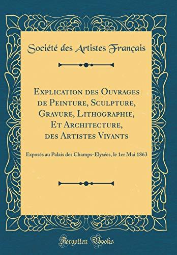 explication-des-ouvrages-de-peinture-sculpture-gravure-lithographie-et-architecture-des-artistes-vivants-exposs-au-palais-des-champs-lyses-le-1er-mai-1863-classic-reprint-french-edition
