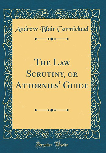 the-law-scrutiny-or-attornies-guide-classic-reprint