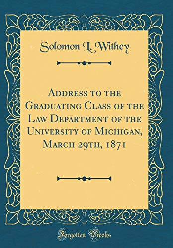 address-to-the-graduating-class-of-the-law-department-of-the-university-of-michigan-march-29th-1871-classic-reprint