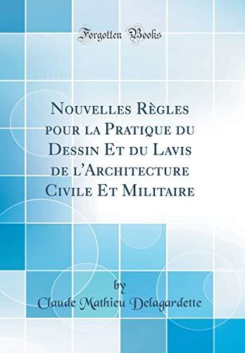 nouvelles-rgles-pour-la-pratique-du-dessin-et-du-lavis-de-larchitecture-civile-et-militaire-classic-reprint-french-edition