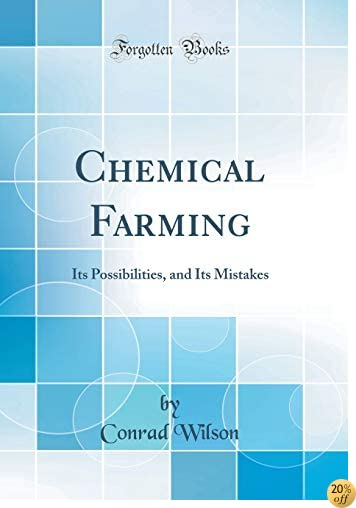 Chemical Farming: Its Possibilities, and Its Mistakes (Classic Reprint)