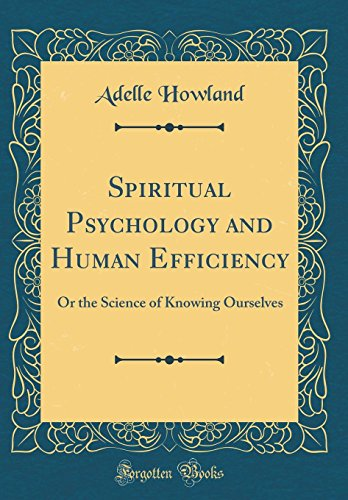 spiritual-psychology-and-human-efficiency-or-the-science-of-knowing-ourselves-classic-reprint