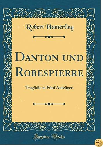 Danton und Robespierre: Tragödie in Fünf Aufzügen (Classic Reprint) (German Edition)