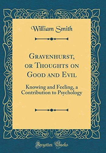 gravenhurst-or-thoughts-on-good-and-evil-knowing-and-feeling-a-contribution-to-psychology-classic-reprint