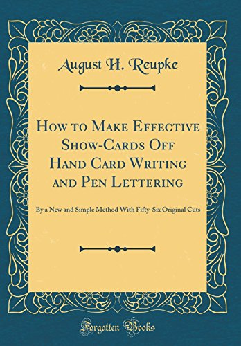 how-to-make-effective-show-cards-off-hand-card-writing-and-pen-lettering-by-a-new-and-simple-method-with-fifty-six-original-cuts-classic-reprint