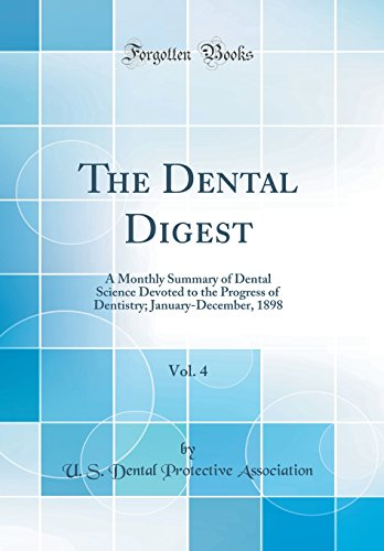 the-dental-digest-vol-4-a-monthly-summary-of-dental-science-devoted-to-the-progress-of-dentistry-january-december-1898-classic-reprint