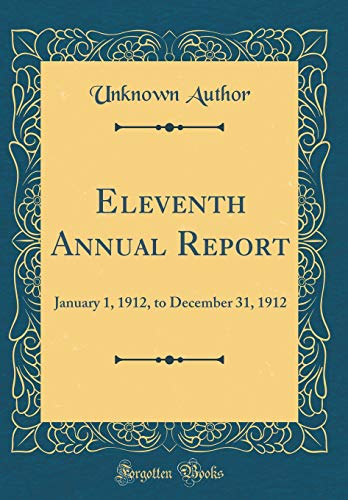 eleventh-annual-report-january-1-1912-to-december-31-1912-classic-reprint