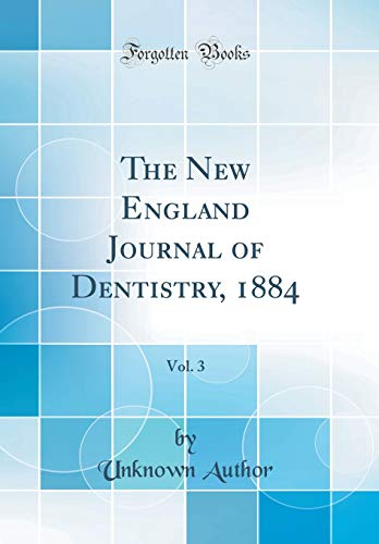 the-new-england-journal-of-dentistry-1884-vol-3-classic-reprint