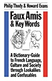 Evans, Howard: Faux Amis & Key Words: A Dictionary-Guide to French Language, Culture, and Society through Lookalikes and Confusables