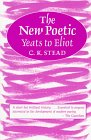 Stead, C.K.: The New Poetic: Yeats to Eliot