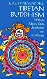 Waddell, Laurence Austine: Tibetan Buddhism, With Its Mystic Cults, Symbolism, and Mythology, and in Its Relation to Indian Buddhism