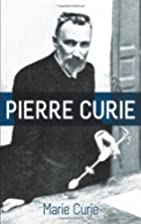 Pierre Curie: With Autobiographical Notes by…