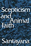 George Santayana: Scepticism and Animal Faith