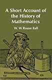 Ball, W. W. Rouse: A Short Account of the History of Mathematics (Dover Books on Mathematics)