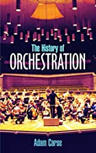 The History of Orchestration by Adam Carse