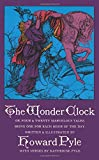 Howard Pyle: The Wonder Clock: Or, Four & Twenty Marvelous Tales, Being One for Each Hour of the Day