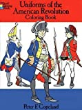 Copeland, Peter: Uniforms of the American Revolution Coloring Book