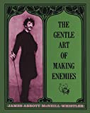 Whistler, James Abbott McNeill: The Gentle Art of Making Enemies