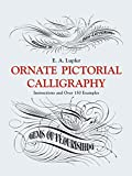 Lupfer, E. A.: Ornate Pictorial Calligraphy: Instructions and over 150 Examples