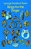 Kunz, George Frederick: Rings for the Finger; From the Earliest Known Times to the Present, With Full Descriptions of the Origin, Early Making, Materials, the Archaeology, H: From the Earliest Known Times to the Present, With Full Descriptions of the Origin, Early Making, Materials, the Archaeology, History, for Affection,