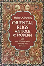 Oriental Rugs, Antique and Modern. by W. A…