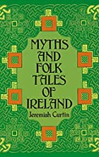 Myths and Folk Tales of Ireland by Jeremiah…