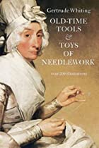 Old-Time Tools & Toys of Needlework by…