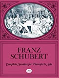 Franz Schubert: Complete Sonatas for Pianoforte Solo (Dover Music for Piano)