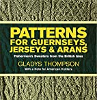 Patterns for guernseys, jerseys, and arans;…
