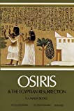 Budge, Ernest Alfred Thompson Wallis: Osiris and the Egyptian Resurrection