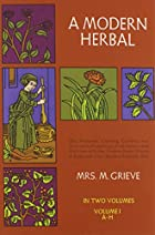 A Modern Herbal, Volume 1 by Margaret Grieve