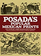 Posada's Popular Mexican Prints by Jose…