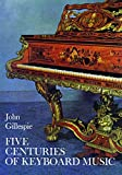 Gillespie, John: Five Centuries of Keyboard Music: An Historical Survey of Music for Harpsichord and Piano