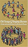 Chase, Richard: Old Songs and Singing Games