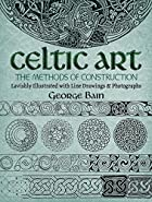 Celtic Art: The Methods of Construction by…