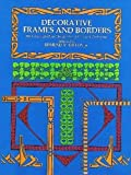 Gillon, Edmund Vincent: Decorative Frames and Borders: 396 Examples from the Renaissance to the Present Day.