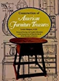 Margon, Lester: Construction of American Furniture Treasures: Measured Drawings of Selected Museum Pieces With Complete Information on Their Construction and Reprod