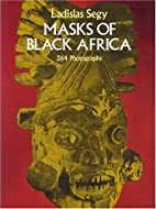 Masks of Black Africa by Ladislas Segy