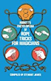 James, Stewart: Abbott's Encyclopedia of Rope Tricks for Magicians