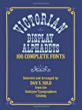 Solo, Dan X.: Victorian Display Alphabets: 100 Complete Fonts