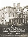 Looney, Robert F.: Old Philadelphia in Early Photographs, 1839-1914: 215 Prints from the Collection of the Free Library of Philadelphia