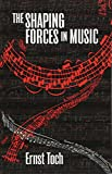 Toch, Ernst: The Shaping Forces in Music: An Inquiry into the Nature of Harmony, Melody, Counterpoint, Form