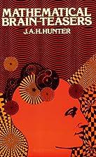 Mathematical Brain Teasers by J. A. Hunter