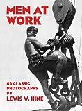 Hine, Lewis W.: Men at Work: Photographic Studies of Modern Men and Machines