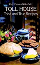 Toll House Tried and True Recipes by Ruth…