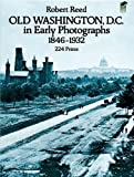 Reed, Robert: Old Washington, D.C. in Early Photographs, 1846-1932